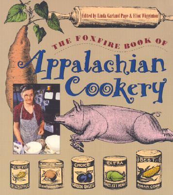 The Foxfire Book of Appalachian Cookery By Page, Linda Garland (EDT)/ Wigginton, Eliot (EDT)/ Page, Linda Garland